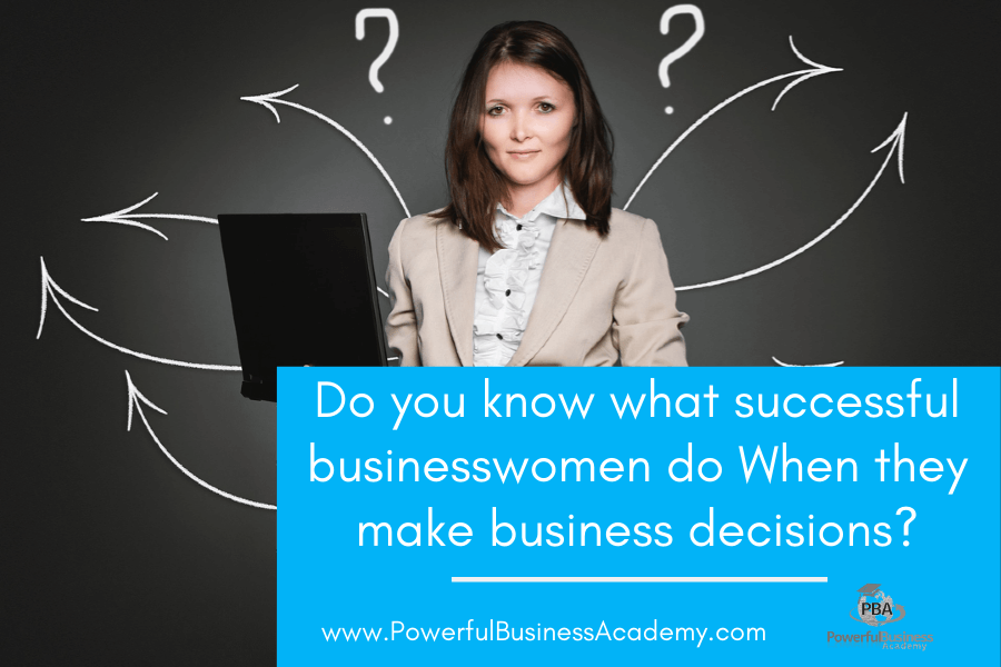 Do you know what successful businesswomen do When they make business decisions?