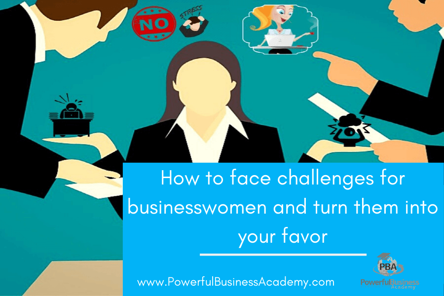 How to face challenges for businesswomen and turn them into your favor