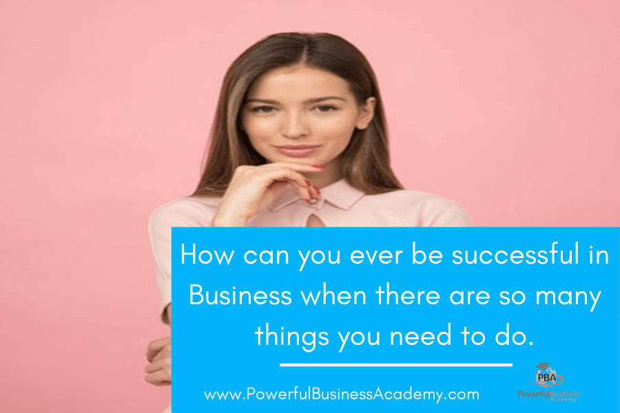 How can you ever be successful in Business when there  are so many things you need to do.