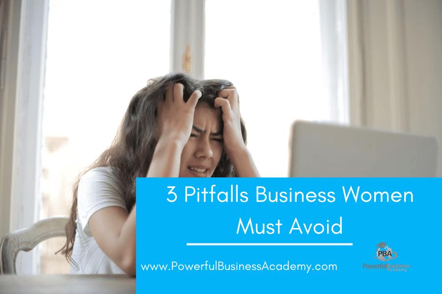 3 Pitfalls Business Women Must Avoid