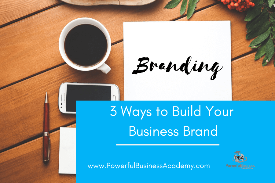 3 Ways to Build Your Business Brand