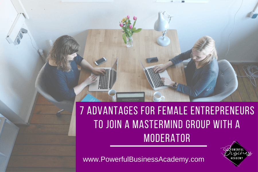 7 Advantages For Female Entrepreneurs to join a Mastermind Group With a Moderator