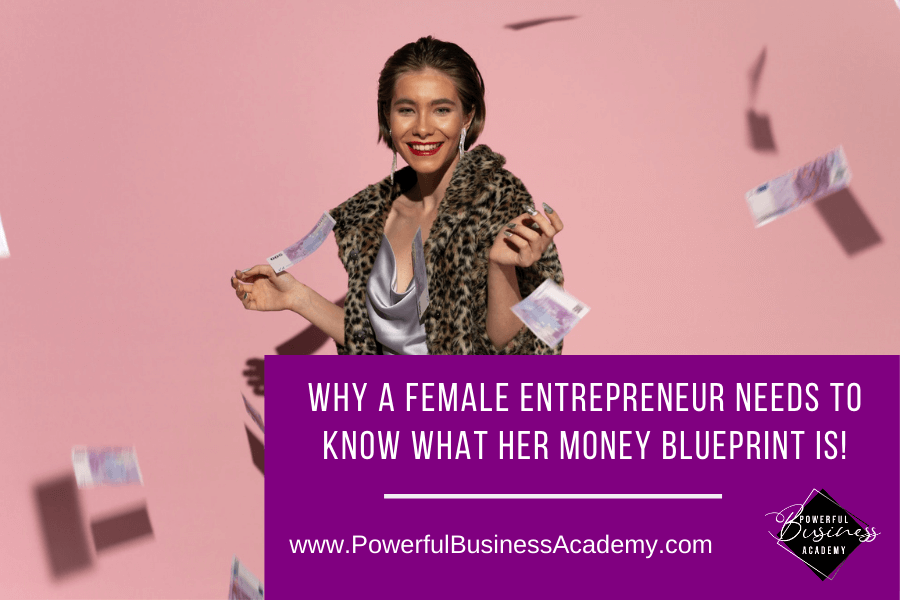 Why a Female Entrepreneur Needs to Know What Her Money Blueprint is!