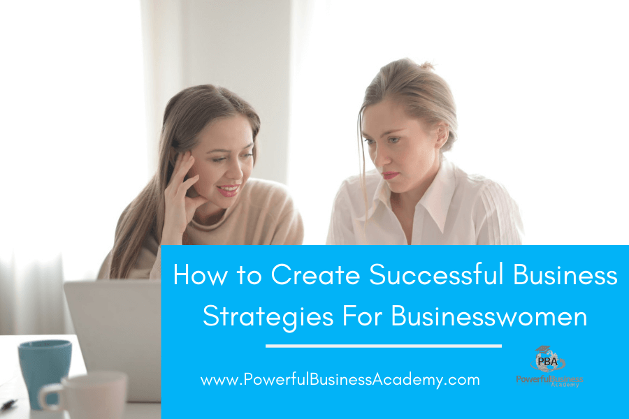 How to Create Successful Business Strategies For Female Entrepreneurs