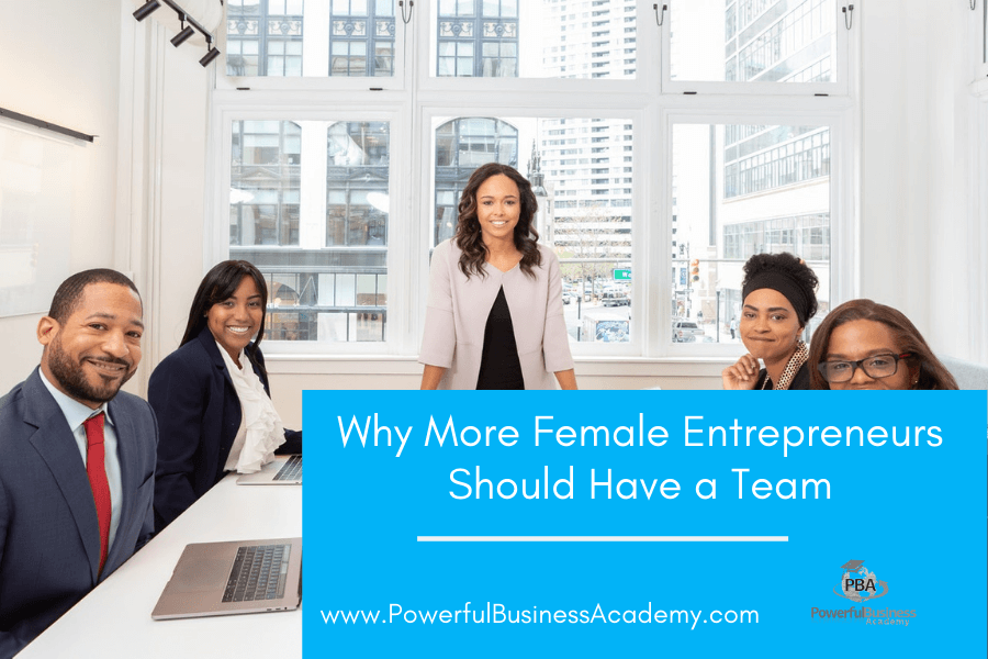 Why More Female Entrepreneurs Should Have a Team