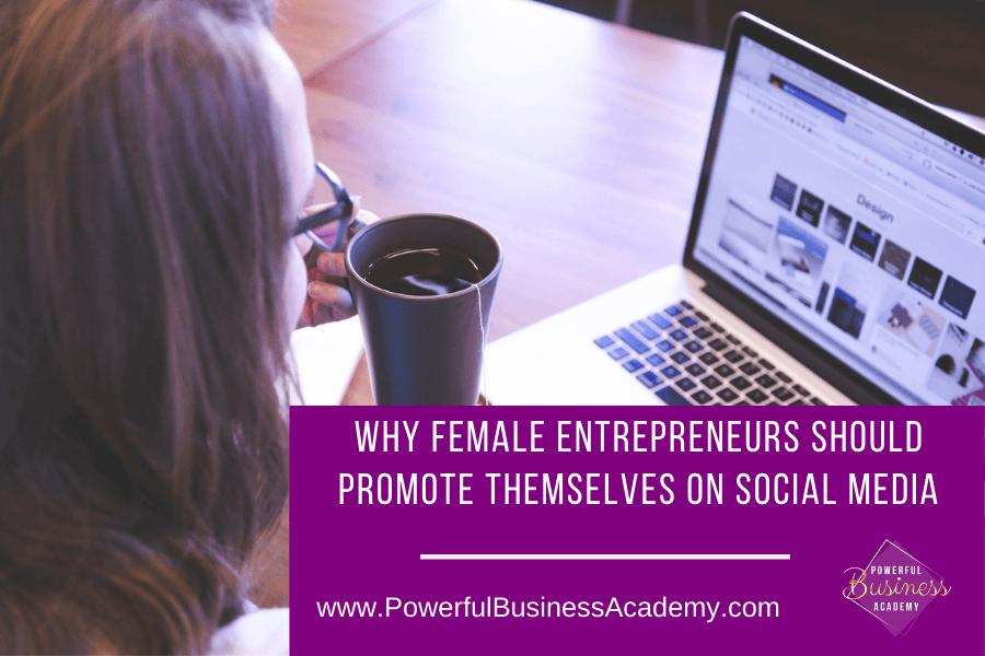 Why Female Entrepreneurs Should Promote Themselves on Social Media