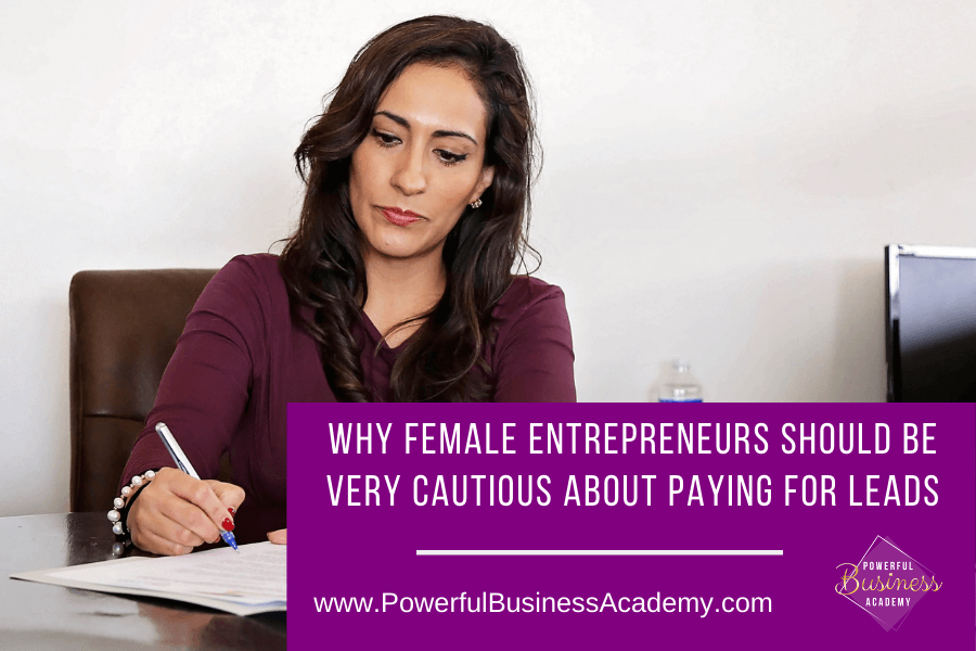 Why Female Entrepreneurs Should Be Very Cautious About Paying For Leads