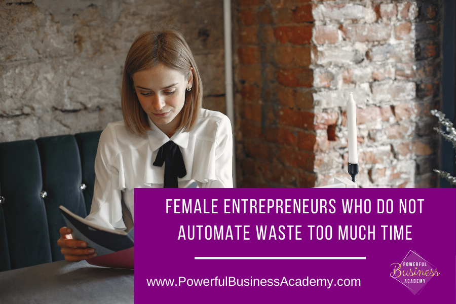 Female Entrepreneurs Who Do Not Automate Waste Too Much Time