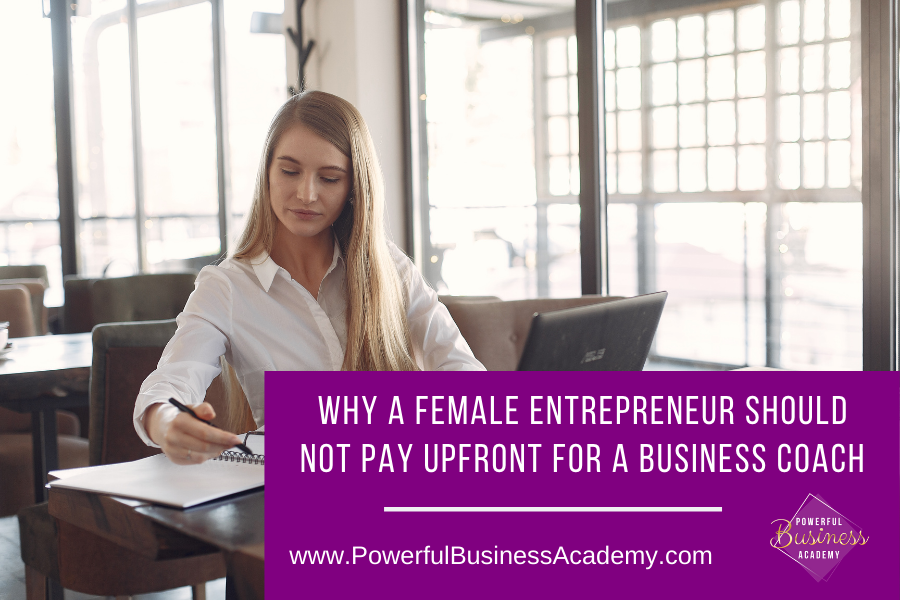 Why A Female Entrepreneur Should Not Pay Everything Upfront For A Business Coach